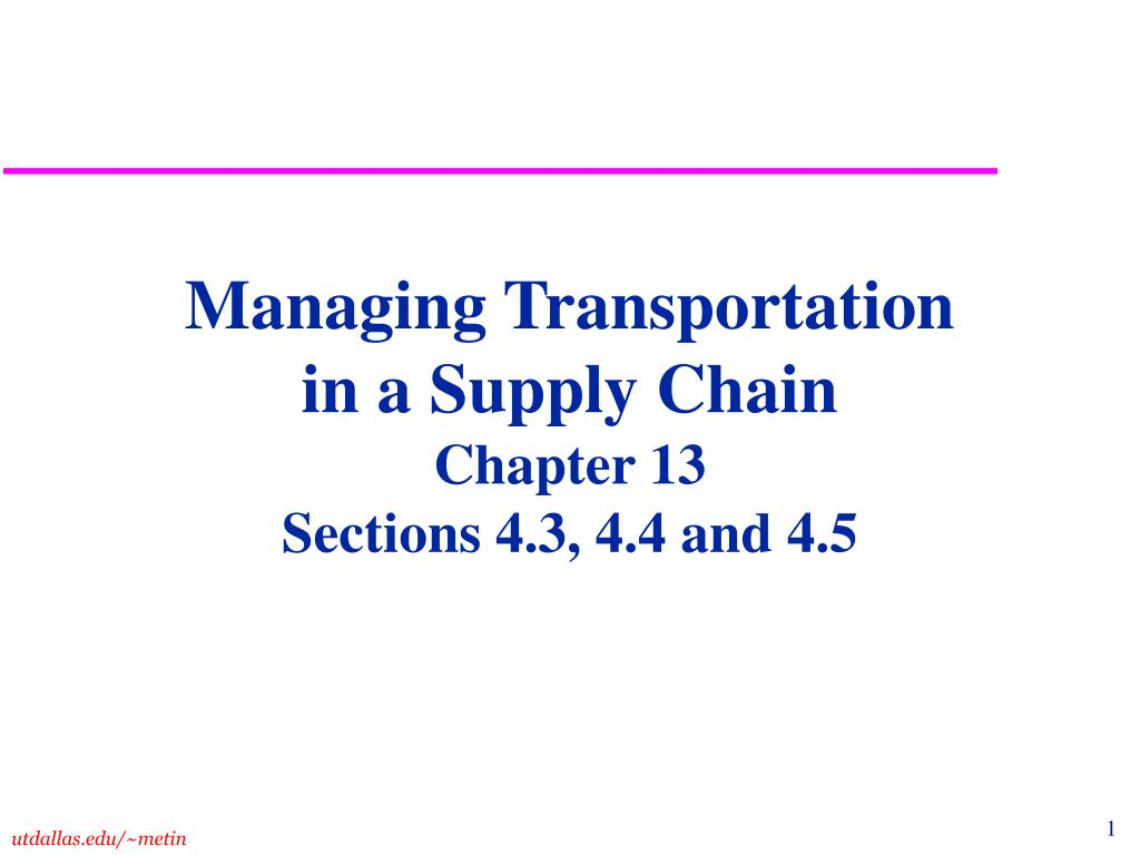 managing transportation in a supply chain chapter 13 sections 4 3 4 4 and 4 5 l.