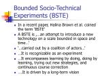 bounded socio technical experiments bste