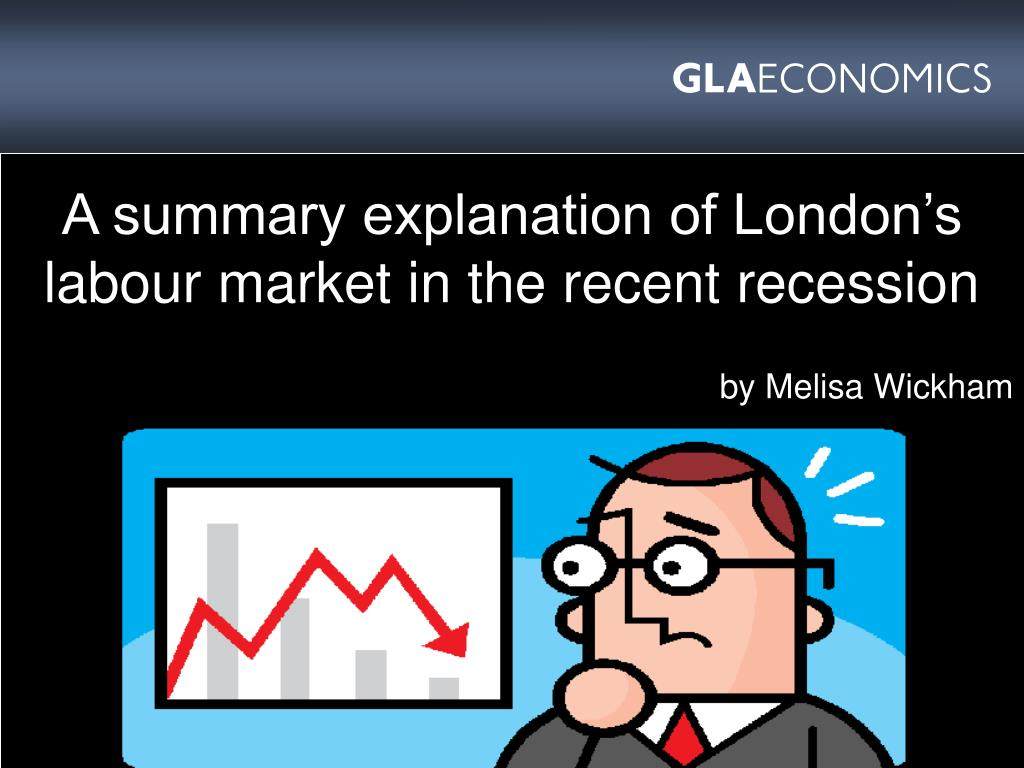 a summary explanation of london s labour market in the recent recession l.