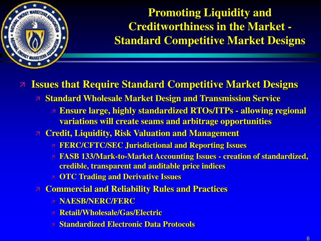 Promoting Liquidity and Creditworthiness in the Market - Standard Competitive Market Designs