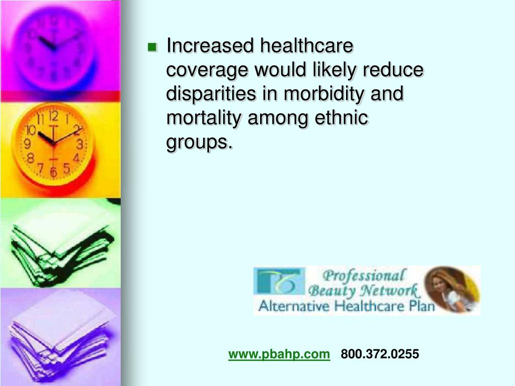 Increased healthcare coverage would likely reduce disparities in morbidity and mortality among ethnic groups.