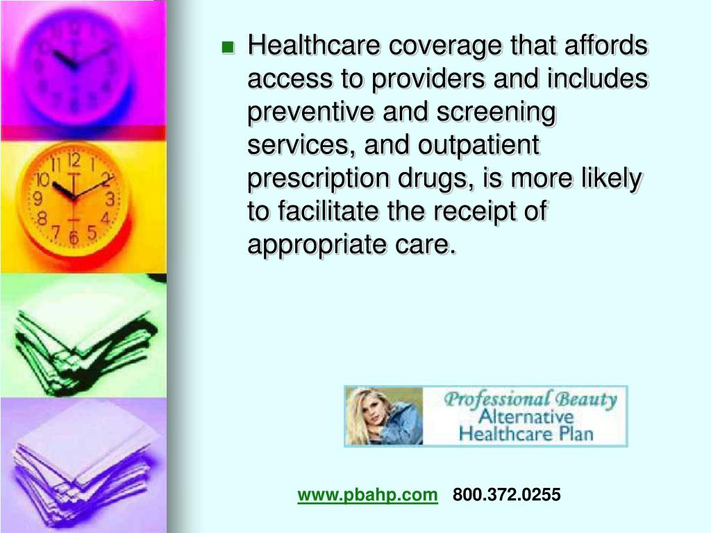 Healthcare coverage that affords access to providers and includes preventive and screening services, and outpatient prescription drugs, is more likely to facilitate the receipt of appropriate care.