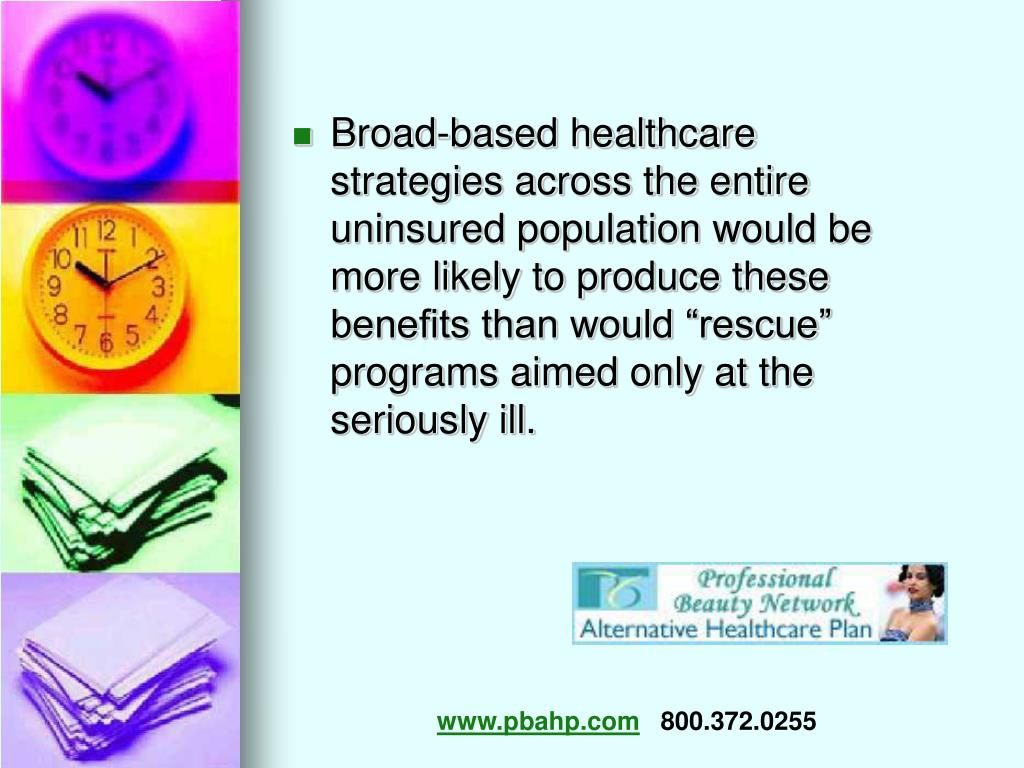 """Broad-based healthcare strategies across the entire uninsured population would be more likely to produce these benefits than would """"rescue"""" programs aimed only at the seriously ill."""