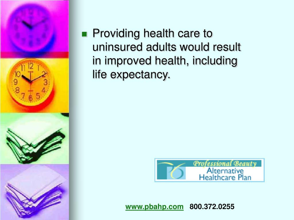 Providing health care to uninsured adults would result in improved health, including life expectancy.