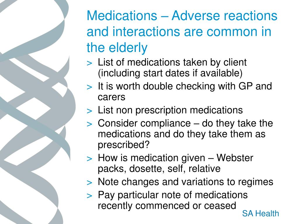 Medications – Adverse reactions and interactions are common in the elderly