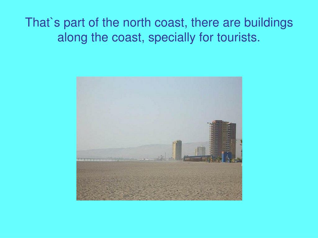 That`s part of the north coast, there are buildings along the coast, specially for tourists.