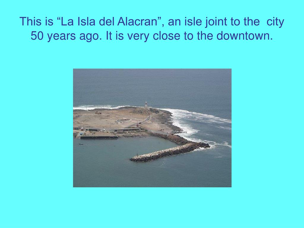 "This is ""La Isla del Alacran"", an isle joint to the  city 50 years ago. It is very close to the downtown."