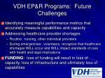 vdh ep r programs future challenges