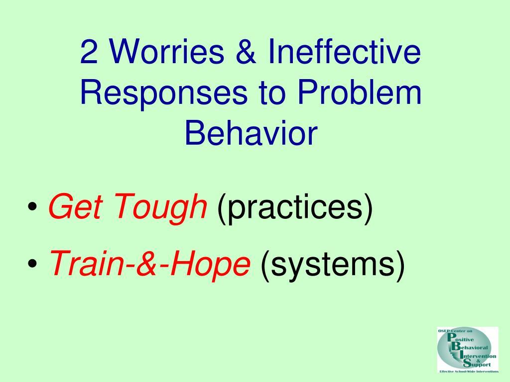 2 Worries & Ineffective Responses to Problem Behavior