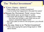 the perfect investment