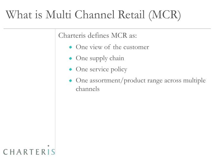 What is multi channel retail mcr