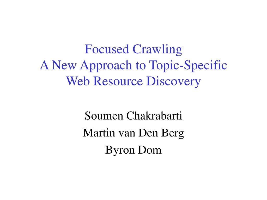 focused crawling a new approach to topic specific web resource discovery l.