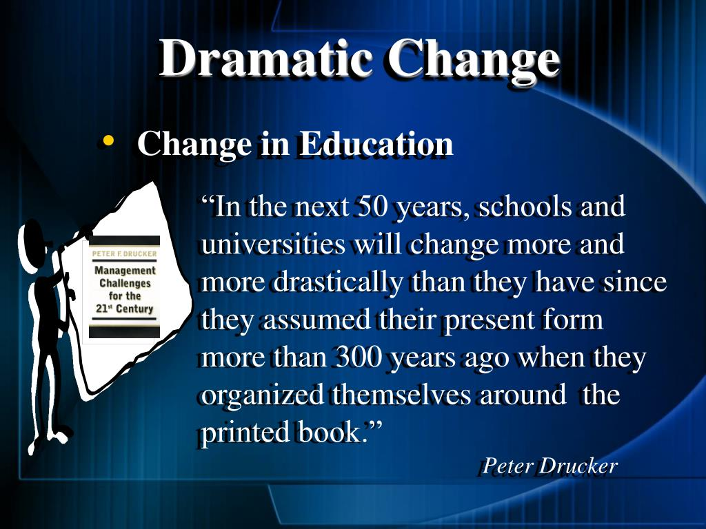 """""""In the next 50 years, schools and universities will change more and more drastically than they have since they assumed their present form more than 300 years ago when they organized themselves around  the printed book."""""""
