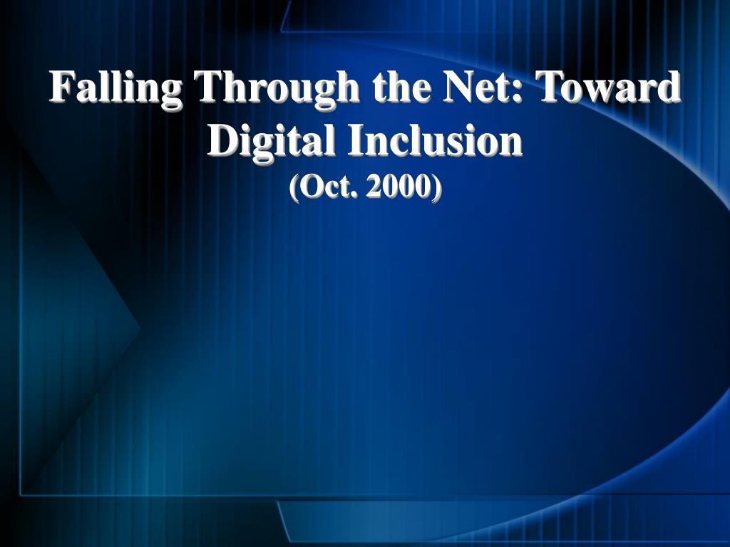 Falling Through the Net: Toward Digital Inclusion