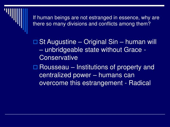 If human beings are not estranged in essence, why are there so many divisions and conflicts among th...