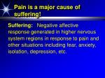 pain is a major cause of suffering