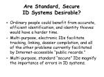 are standard secure id systems desirable