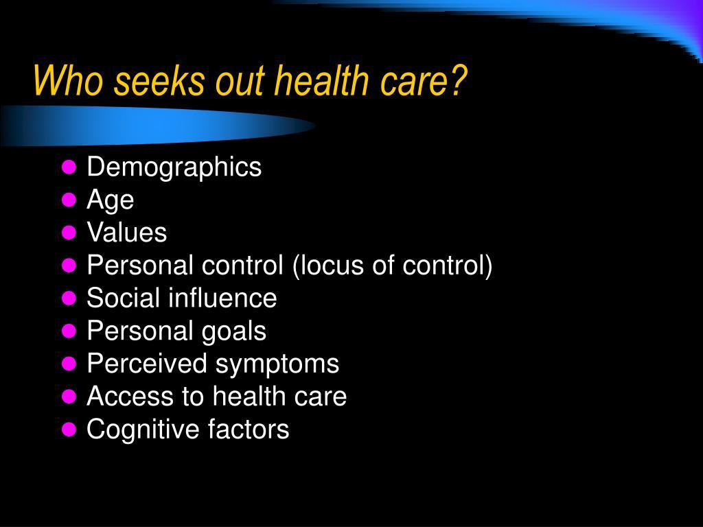 Who seeks out health care?