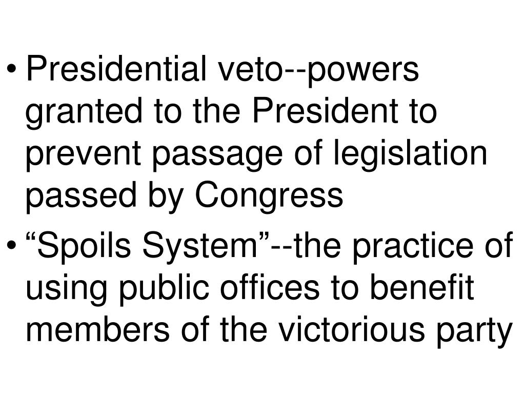 Presidential veto--powers granted to the President to prevent passage of legislation passed by Congress