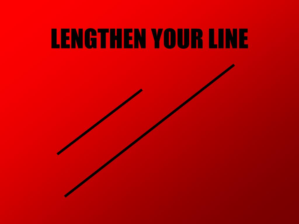 LENGTHEN YOUR LINE