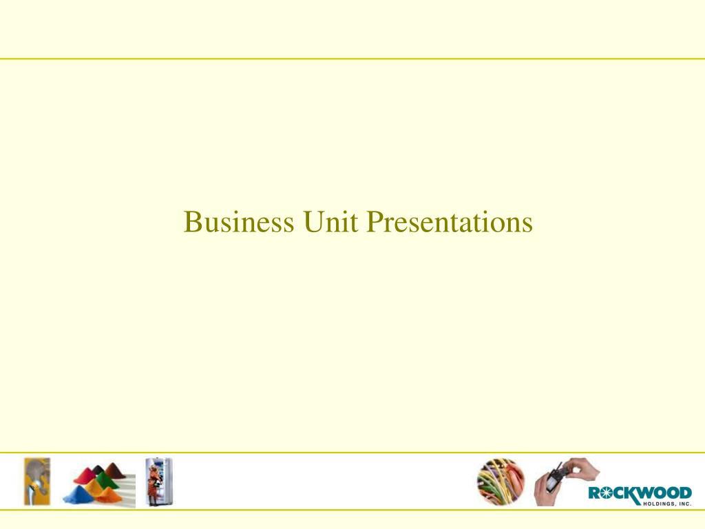Business Unit Presentations