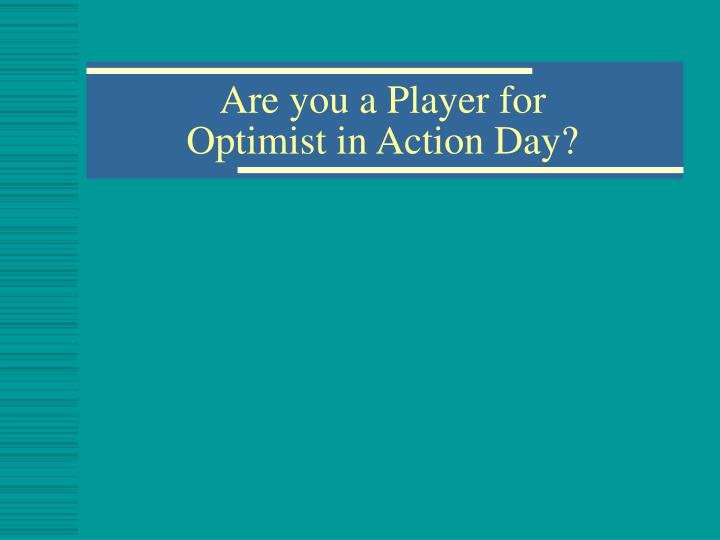 Are you a player for optimist in action day