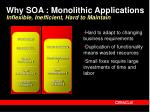 why soa monolithic applications inflexible inefficient hard to maintain
