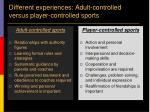 different experiences adult controlled versus player controlled sports