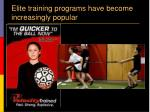 elite training programs have become increasingly popular