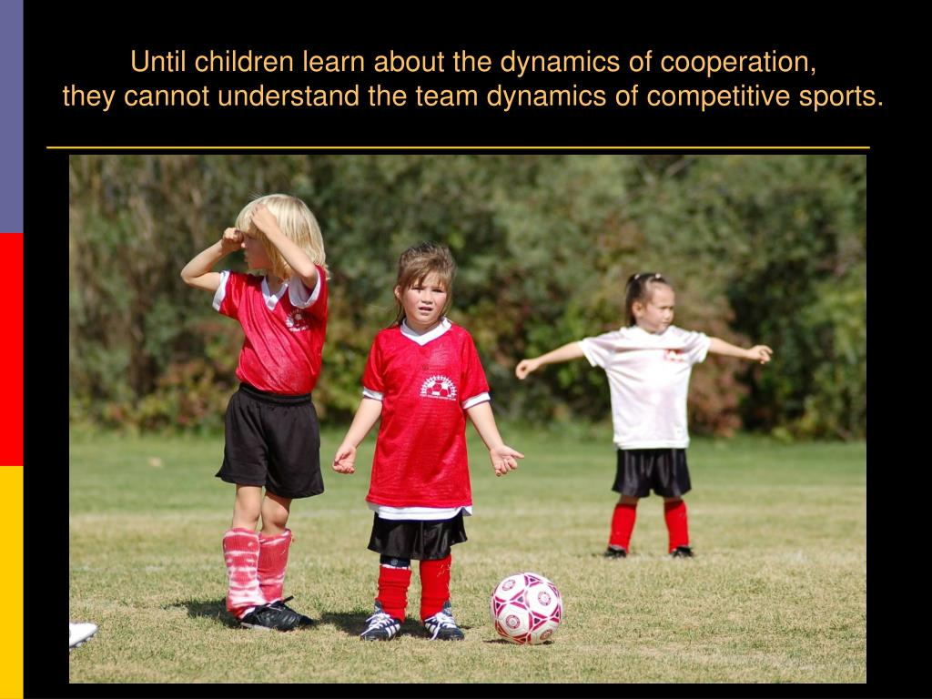 Until children learn about the dynamics of cooperation,