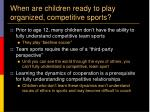 when are children ready to play organized competitive sports