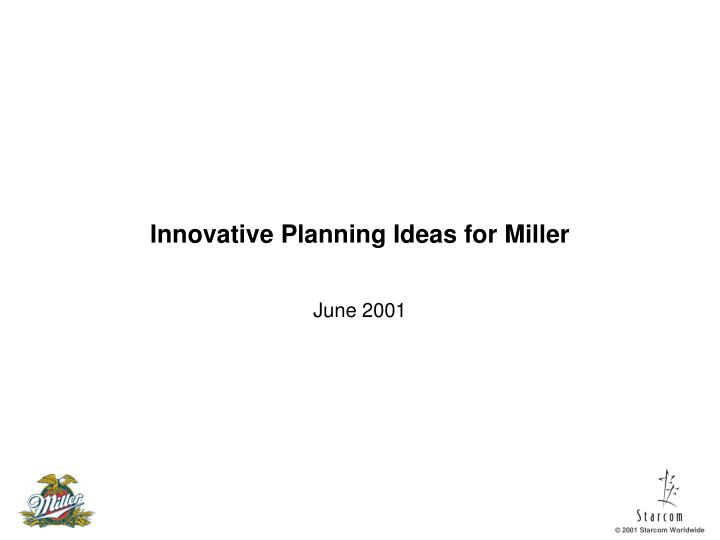 Innovative planning ideas for miller