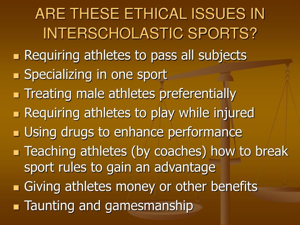 ARE THESE ETHICAL ISSUES IN INTERSCHOLASTIC SPORTS?
