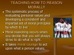 teaching how to reason morally