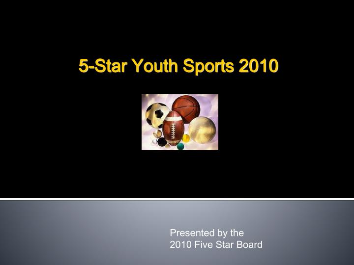 Presented by the 2010 five star board