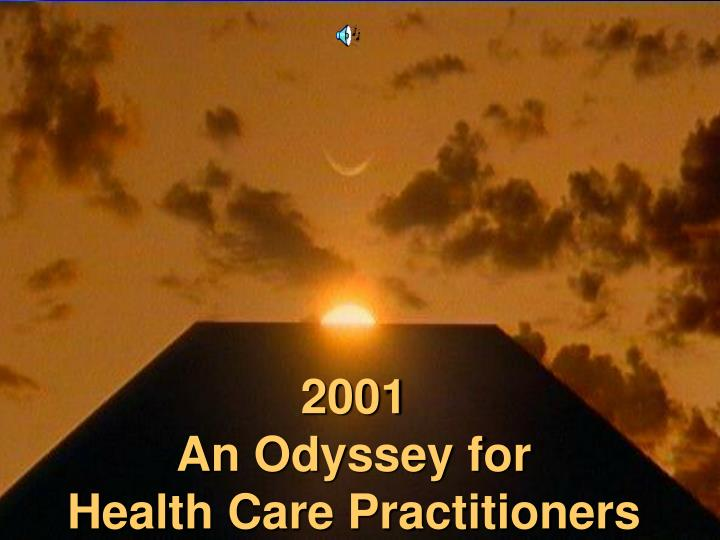 2001 an odyssey for health care practitioners n.