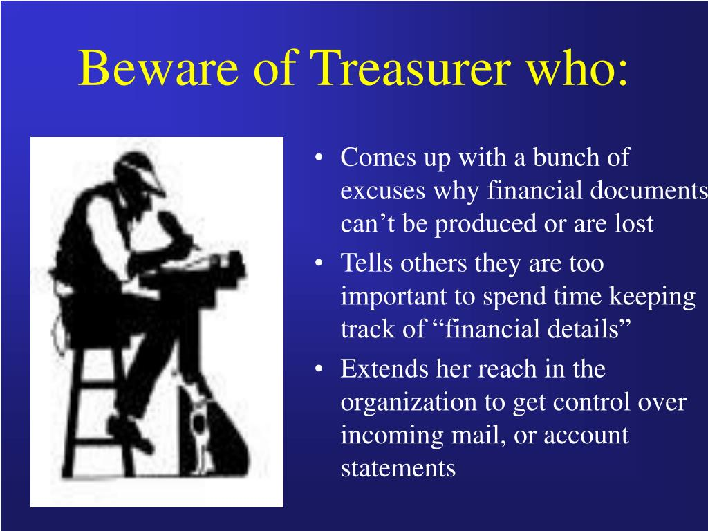 Beware of Treasurer who: