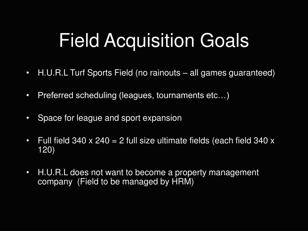 Field Acquisition Goals