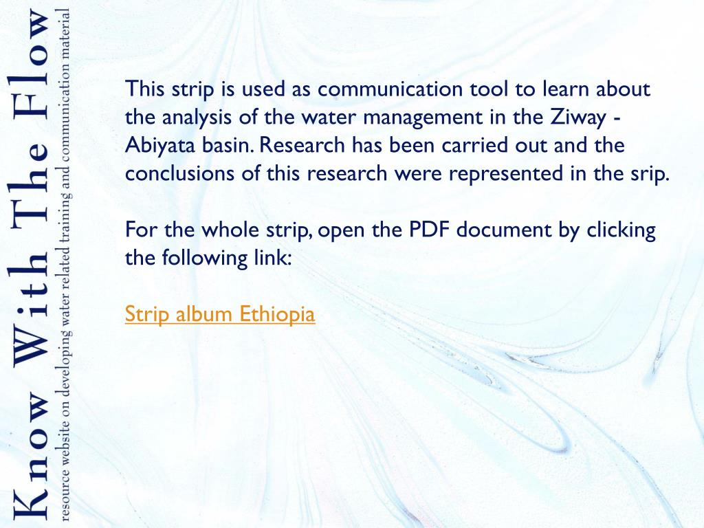 This strip is used as communication tool to learn about the analysis of the water management in the Ziway - Abiyata basin. Research has been carried out and the conclusions of this research were represented in the srip.
