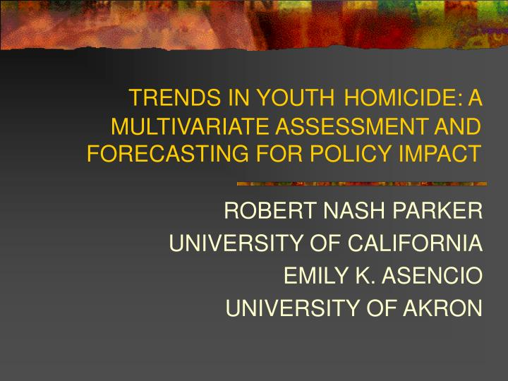 trends in youth homicide a multivariate assessment and forecasting for policy impact n.
