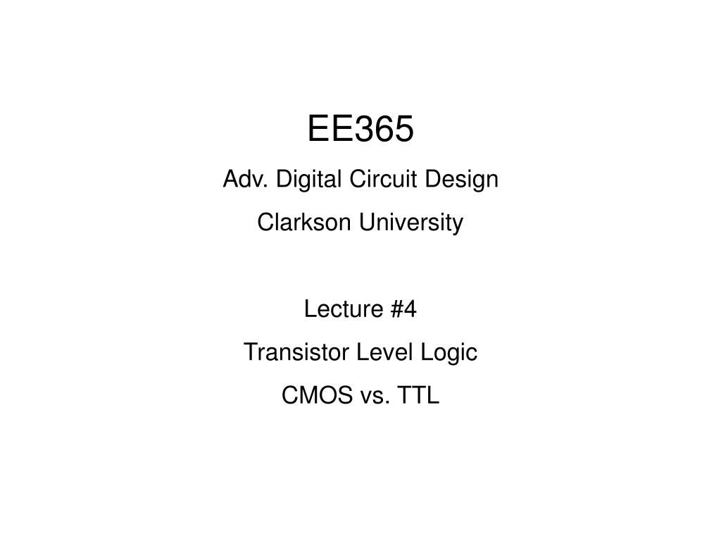 Ppt Ee365 Adv Digital Circuit Design Clarkson University Lecture This Is A Transistor Logic Ttl And Gate Using 4 Level Cmos Vs Powerpoint Presentation Id766840