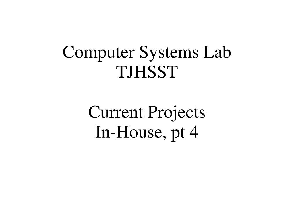 computer systems lab tjhsst current projects in house pt 4 l.