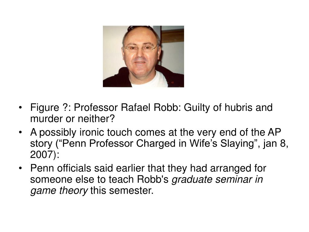 Figure ?: Professor Rafael Robb: Guilty of hubris and murder or neither?