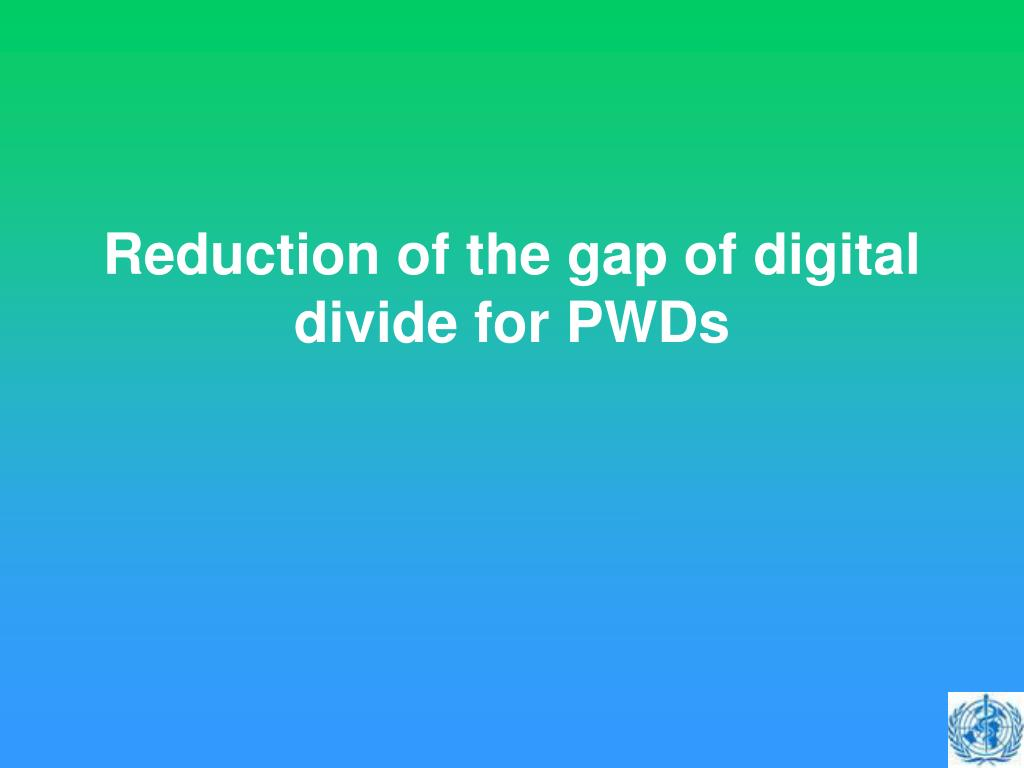 Reduction of the gap of digital divide for PWDs
