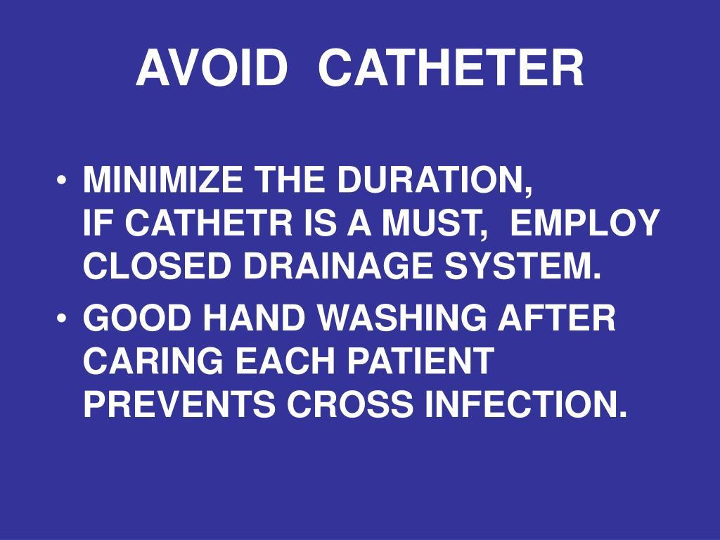 AVOID  CATHETER