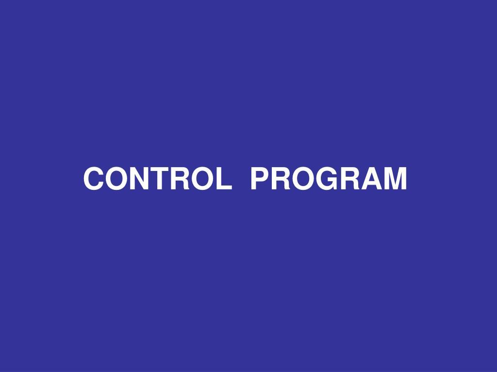 CONTROL  PROGRAM