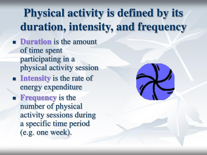 Physical activity is defined by its duration intensity and frequency