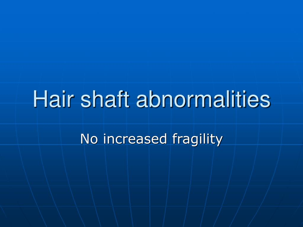 Hair shaft abnormalities