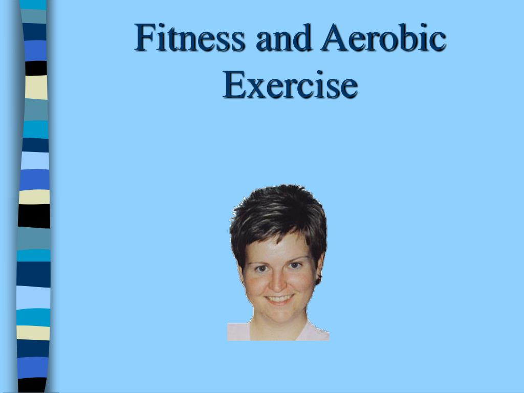 fitness and aerobic exercise l.