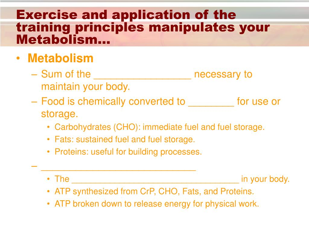 Exercise and application of the training principles manipulates your Metabolism…